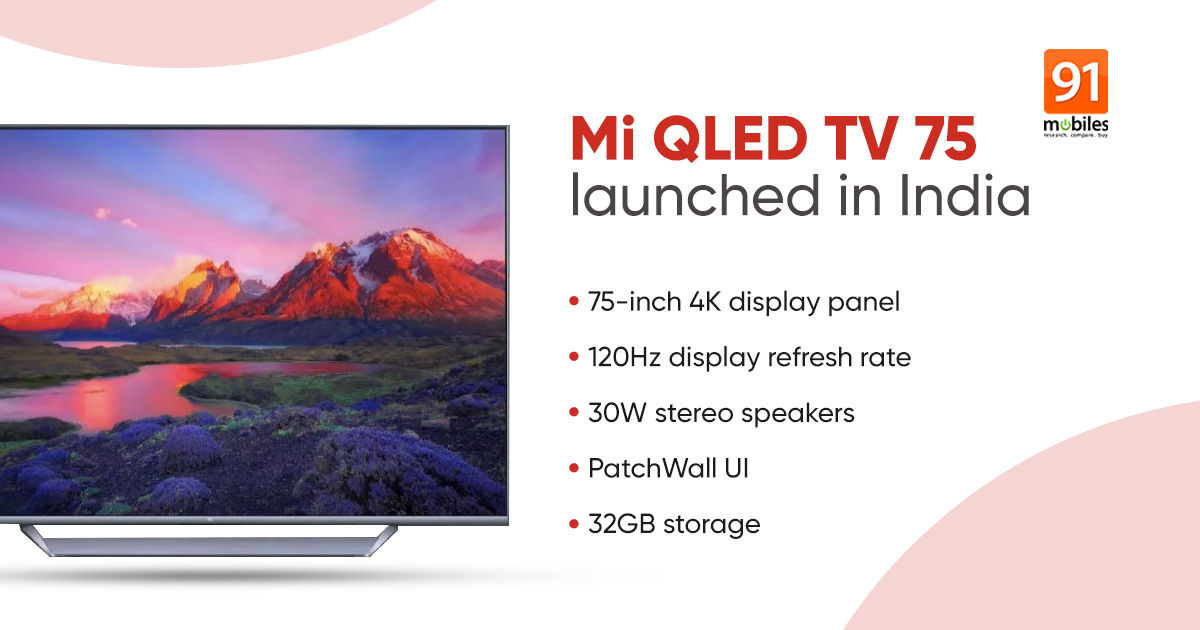 Mi QLED TV 75 with 4K resolution, 120Hz refresh rate, 30W stereo speakers  launched in India: price, specifications