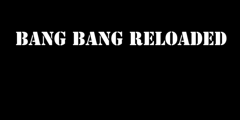 Bang Bang Reloaded