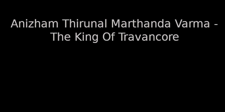 Anizham Thirunal Marthanda Varma-The King of Travancore
