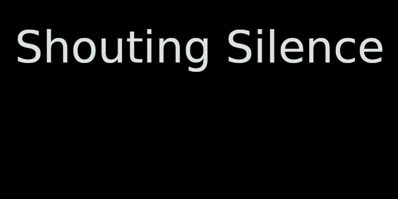 Shouting Silence