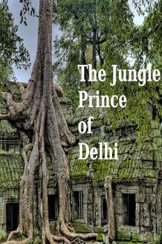 The Jungle Prince of Delhi
